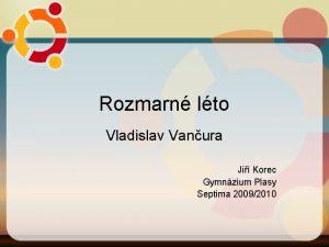 Rozmarn lto Vladislav Vanura Ji Korec Gymnzium Plasy