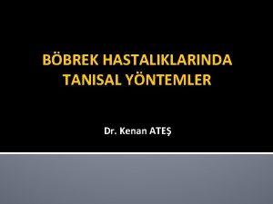 BBREK HASTALIKLARINDA TANISAL YNTEMLER Dr Kenan ATE Kronik