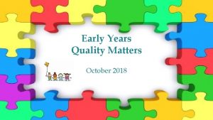 Early Years Quality Matters October 2018 Welcome Early