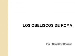 LOS OBELISCOS DE ROMA Pilar Gonzlez Serrano De