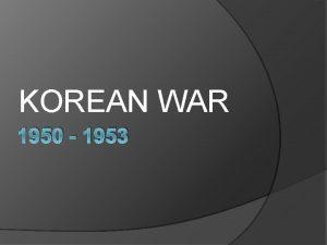 KOREAN WAR 1950 1953 Korean War 1950 1953