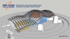 A World Class Astronomical Observatory Planetarium and Space
