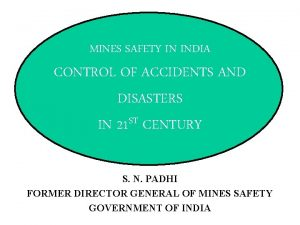 MINES SAFETY IN INDIA CONTROL OF ACCIDENTS AND