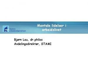 Mentale lidelser i arbeidslivet Bjrn Lau dr philos