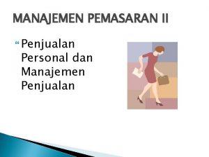 MANAJEMEN PEMASARAN II Penjualan Personal dan Manajemen Penjualan