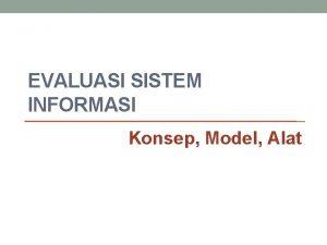 EVALUASI SISTEM INFORMASI Konsep Model Alat Evaluasi Sistem