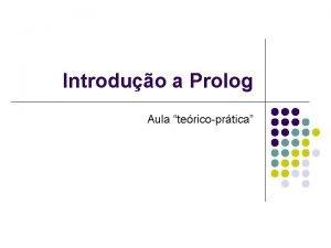 Introduo a Prolog Aula tericoprtica O que Prolog