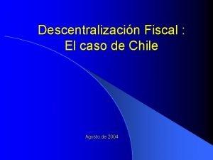 Descentralizacin Fiscal El caso de Chile Agosto de