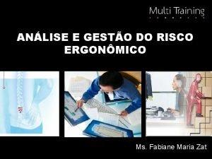 ANLISE E GESTO DO RISCO ERGONMICO Ms Fabiane