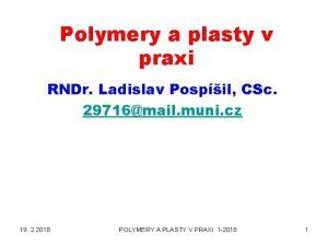 Polymery a plasty v praxi RNDr Ladislav Pospil