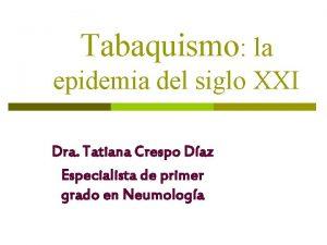 Tabaquismo la epidemia del siglo XXI Dra Tatiana
