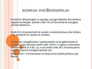 BIOMASA DHE BIOENERGJIA Prodhimi I Bioenergjise si ngrohje