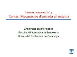 Sistemes Operatius S O Onion Mecanisme dentrada al
