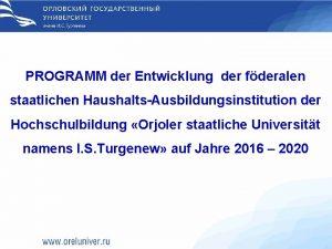 PROGRAMM der Entwicklung der fderalen staatlichen HaushaltsAusbildungsinstitution der