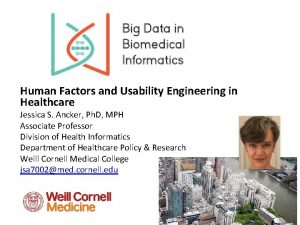 Human Factors and Usability Engineering in Healthcare Jessica