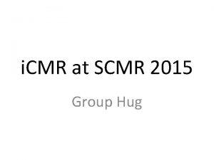 i CMR at SCMR 2015 Group Hug 2015