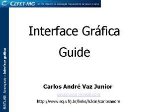 MATLAB Avanado Interface grfica Interface Grfica Guide Carlos