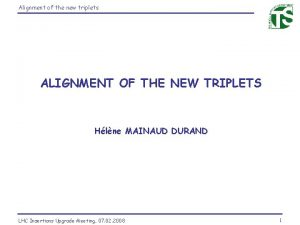 Alignment of the new triplets ALIGNMENT OF THE