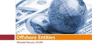 Offshore Entities Miranda Patrucic OCCRP Offshore Entities Many