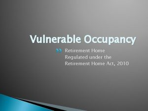Vulnerable Occupancy Retirement Home Regulated under the Retirement
