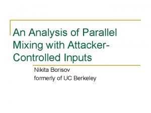 An Analysis of Parallel Mixing with Attacker Controlled