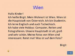 Wien Hallo Kinder Ich heie Birgit Mein Wohnort