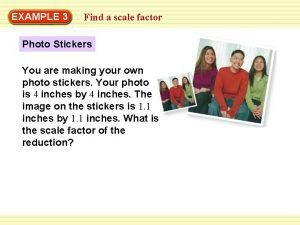EXAMPLE 3 Find a scale factor Photo Stickers