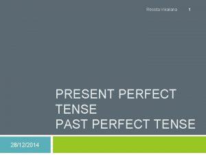 Resista Vikaliana 1 PRESENT PERFECT TENSE PAST PERFECT