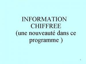 INFORMATION CHIFFREE une nouveaut dans ce programme 1