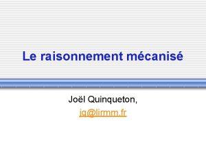Le raisonnement mcanis Jol Quinqueton jqlirmm fr Introduction