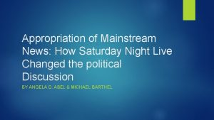 Appropriation of Mainstream News How Saturday Night Live