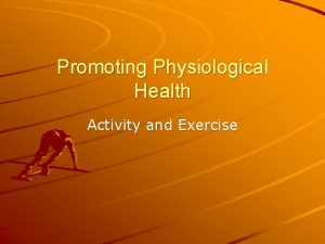 Promoting Physiological Health Activity and Exercise Activity Exercise