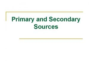 Primary and Secondary Sources Todays Main Objective Today