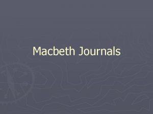 Macbeth Journals Ideal Macbeth is set in 11