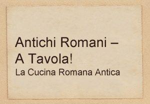 Antichi Romani A Tavola La Cucina Romana Antica
