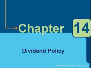 Chapter 14 Dividend Policy Copyright 2003 SouthWesternThomson Learning