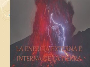 LA ENERGA EXTERNA E INTERNA DE LA TIERRA