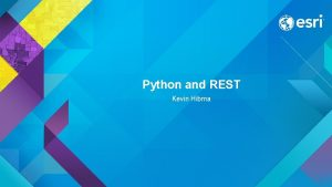 Python and REST Kevin Hibma What is REST