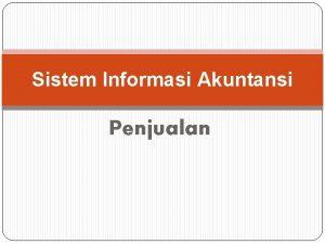Sistem Informasi Akuntansi Penjualan Penjualan adalah suatu kegiatan
