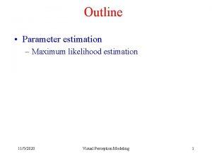 Outline Parameter estimation Maximum likelihood estimation 1152020 Visual