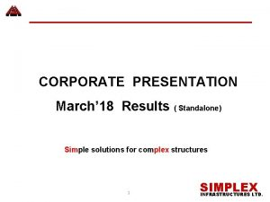 CORPORATE PRESENTATION March 18 Results Standalone Simple solutions