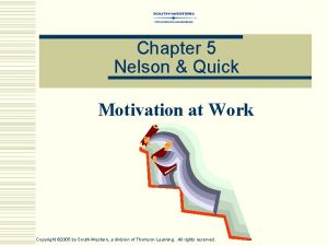 Chapter 5 Nelson Quick Motivation at Work Copyright