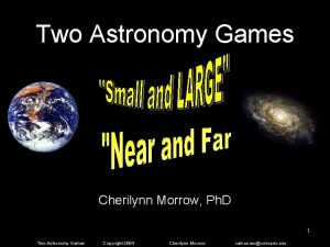 Two Astronomy Games Cherilynn Morrow Ph D 1