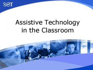Assistive Technology in the Classroom Session 4 Assistive