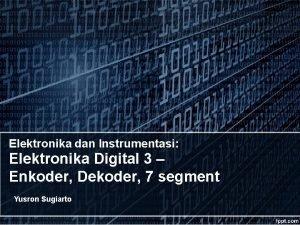Elektronika dan Instrumentasi Elektronika Digital 3 Enkoder Dekoder