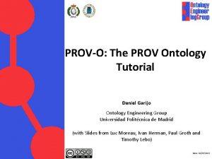 PROVO The PROV Ontology Tutorial Daniel Garijo Ontology