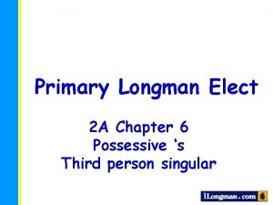 Primary Longman Elect 2 A Chapter 6 Possessive