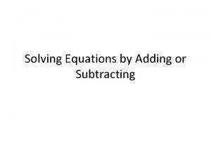 Solving Equations by Adding or Subtracting Observe Question