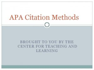 APA Citation Methods BROUGHT TO YOU BY THE