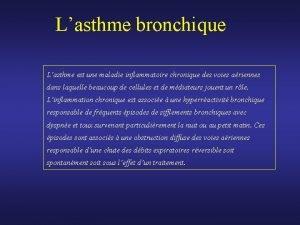 Lasthme bronchique Lasthme est une maladie inflammatoire chronique